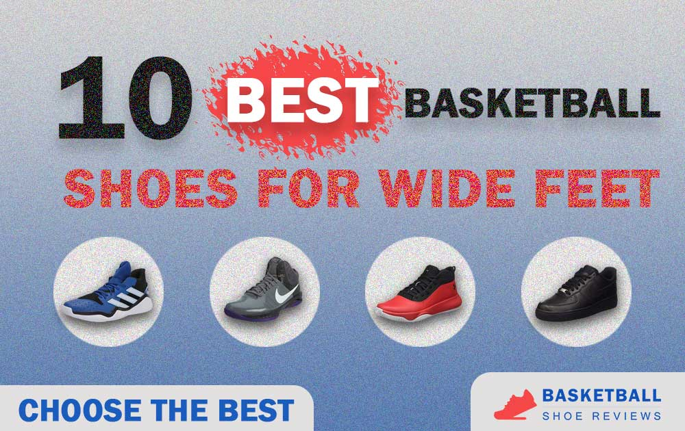 Top 10 Best Basketball Shoes For Wide Feet
