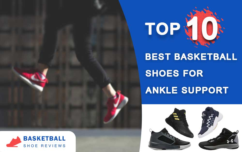 10 Best Basketball Shoes For Ankle Support